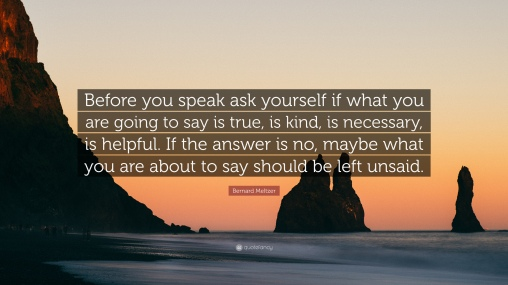 2184070-Bernard-Meltzer-Quote-Before-you-speak-ask-yourself-if-what-you.jpg
